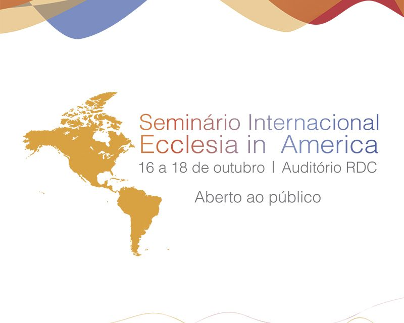 Convite: Seminário Internacional Ecclesia in America – Dias 16, 17 e 18 de outubro, na PUC-Rio